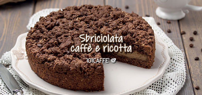 101RECIPES: Crumbled cake with coffee and ricotta