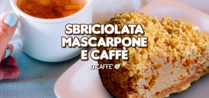 101RECIPES: Crumbled cake with mascarpone and coffee